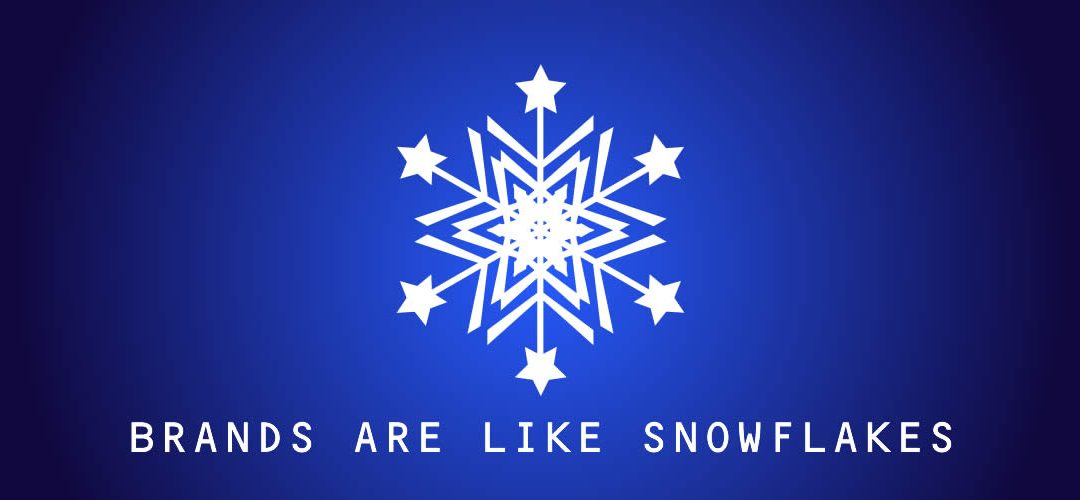 Brands are like snowflakes